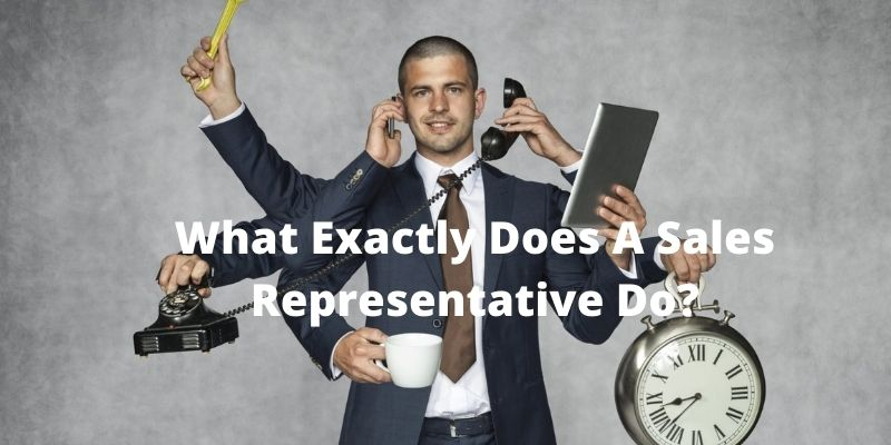 What Exactly Does A Sales Representative Do?
